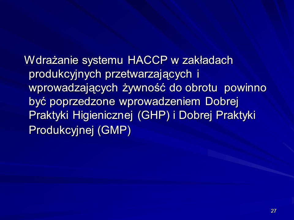 Wdrażanie systemu HACCP w zakładach produkcyjnych przetwarzających i wprowadzających żywność do obrotu powinno być poprzedzone wprowadzeniem Dobrej Praktyki Higienicznej (GHP) i Dobrej Praktyki Produkcyjnej (GMP)