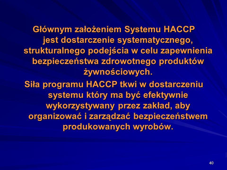 Głównym założeniem Systemu HACCP jest dostarczenie systematycznego, strukturalnego podejścia w celu zapewnienia bezpieczeństwa zdrowotnego produktów żywnościowych.