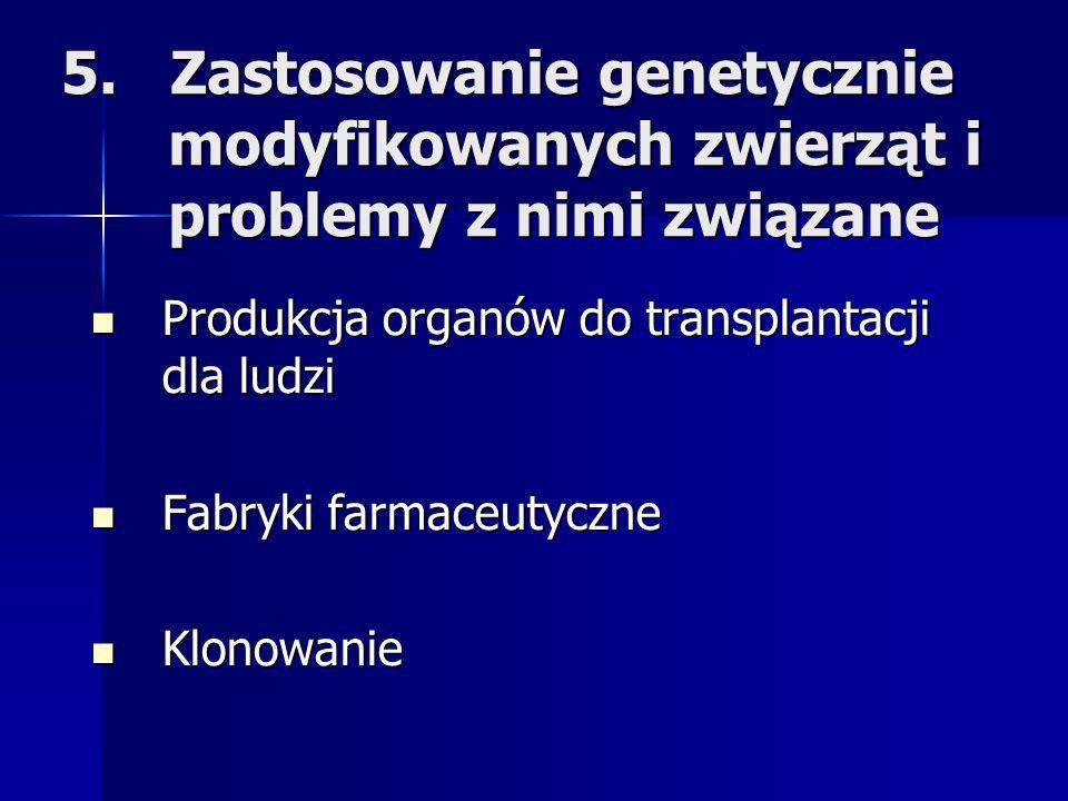 5. Zastosowanie genetycznie. modyfikowanych zwierząt i
