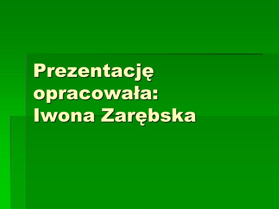 Prezentację opracowała: Iwona Zarębska