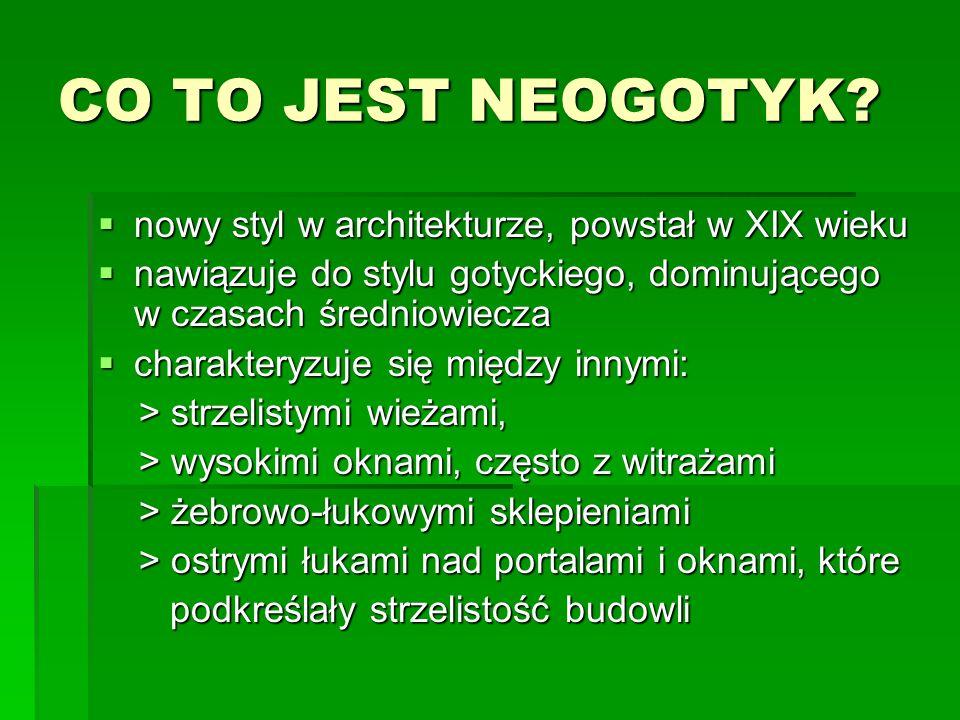 CO TO JEST NEOGOTYK nowy styl w architekturze, powstał w XIX wieku
