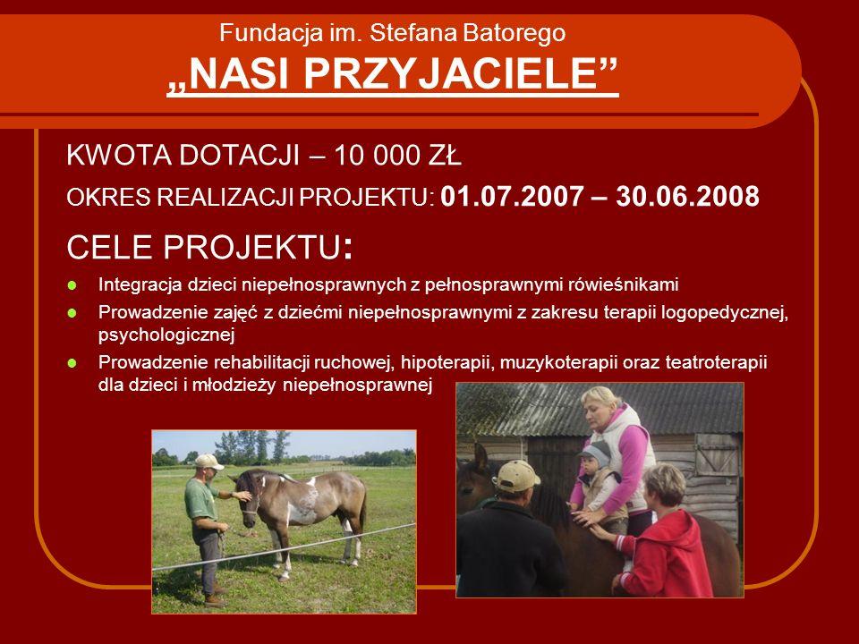 """Fundacja im. Stefana Batorego """"NASI PRZYJACIELE"""