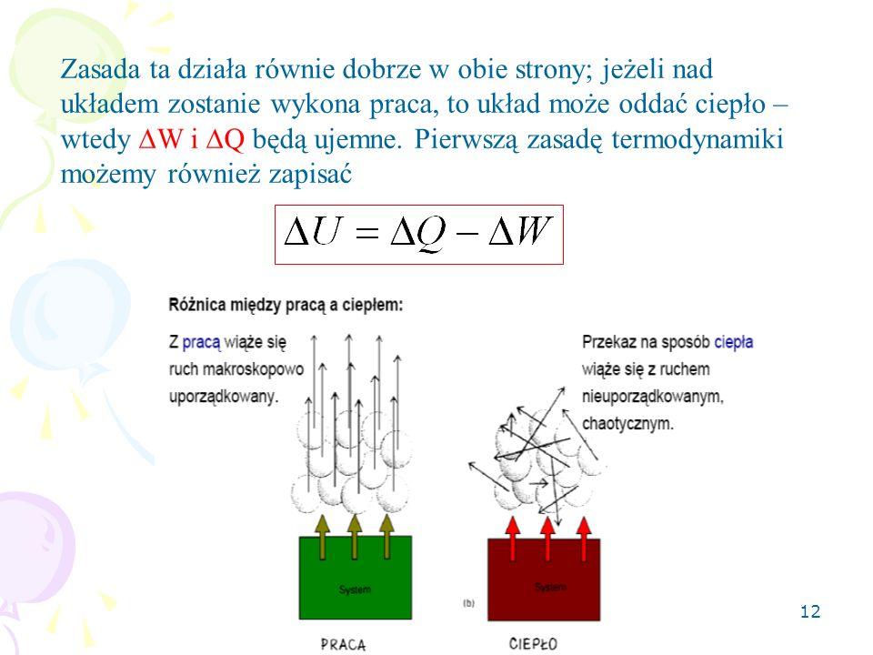 Zasada ta działa równie dobrze w obie strony; jeżeli nad układem zostanie wykona praca, to układ może oddać ciepło – wtedy DW i DQ będą ujemne.