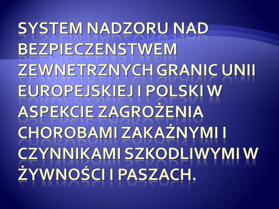System nadzoru nad bezpieczenstwem zewnetrznych granic Unii Europejskiej i polski w aspekcie zagrożenia chorobami zakaźnymi i czynnikami szkodliwymi w żywności i paszach.