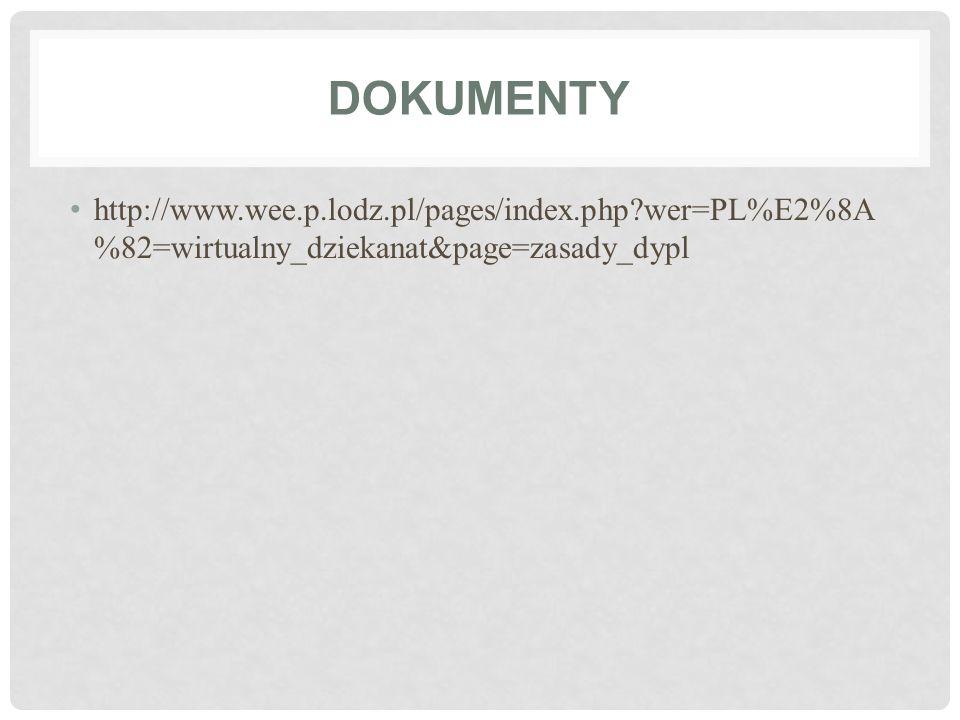 Dokumenty http://www.wee.p.lodz.pl/pages/index.php wer=PL%E2%8A%82=wirtualny_dziekanat&page=zasady_dypl.
