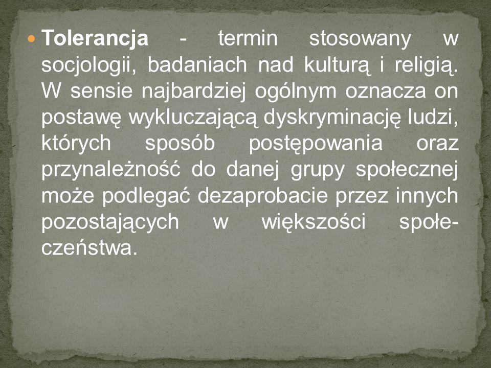 Tolerancja - termin stosowany w socjologii, badaniach nad kulturą i religią.