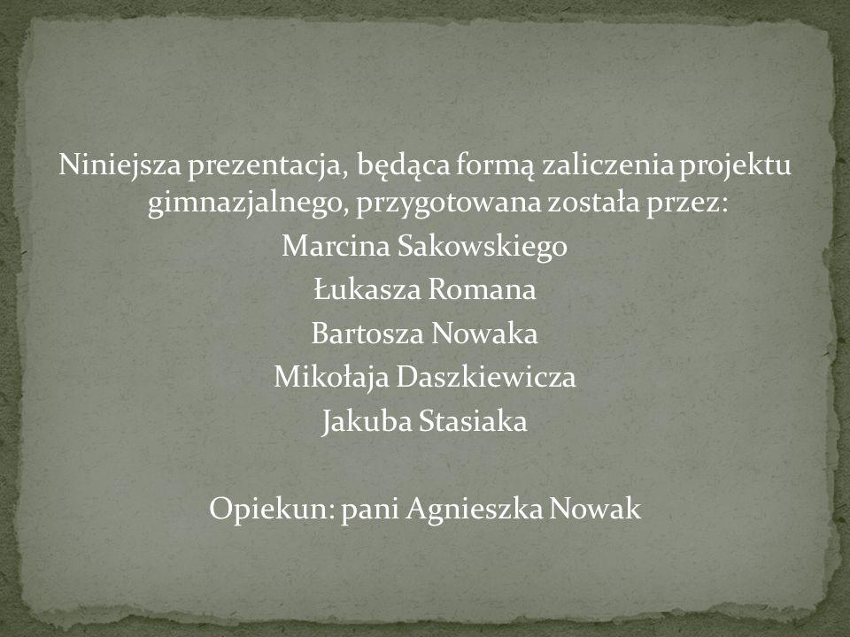 Mikołaja Daszkiewicza Jakuba Stasiaka Opiekun: pani Agnieszka Nowak