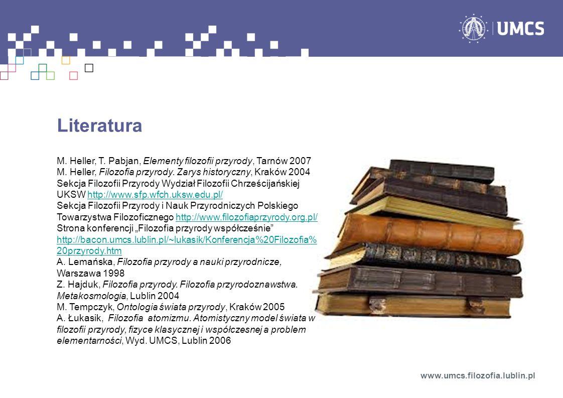 Literatura M. Heller, T. Pabjan, Elementy filozofii przyrody, Tarnów 2007. M. Heller, Filozofia przyrody. Zarys historyczny, Kraków 2004.