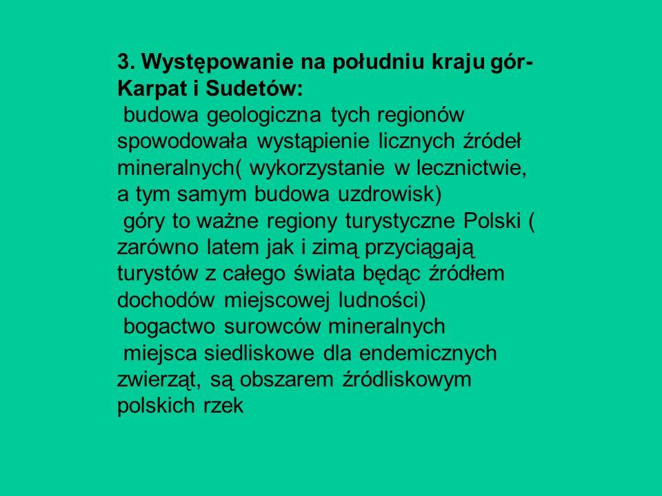 3. Występowanie na południu kraju gór-Karpat i Sudetów: