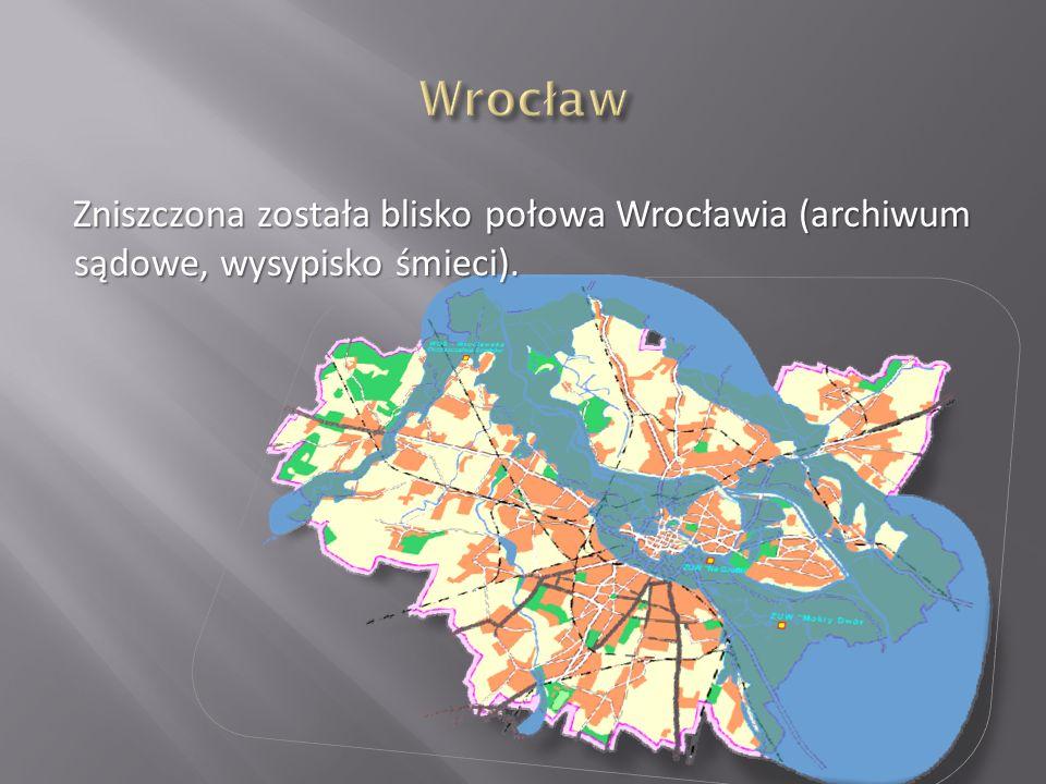 Wrocław Zniszczona została blisko połowa Wrocławia (archiwum sądowe, wysypisko śmieci).
