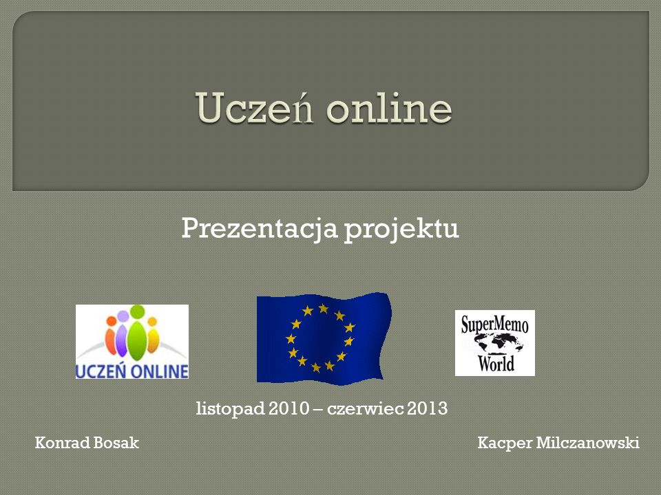 Uczeń online Prezentacja projektu listopad 2010 – czerwiec 2013