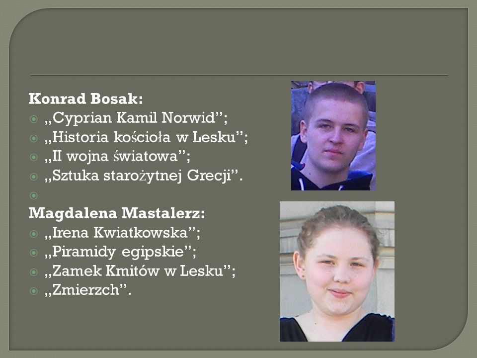"""Konrad Bosak: """"Cyprian Kamil Norwid ; """"Historia kościoła w Lesku ; """"II wojna światowa ; """"Sztuka starożytnej Grecji ."""