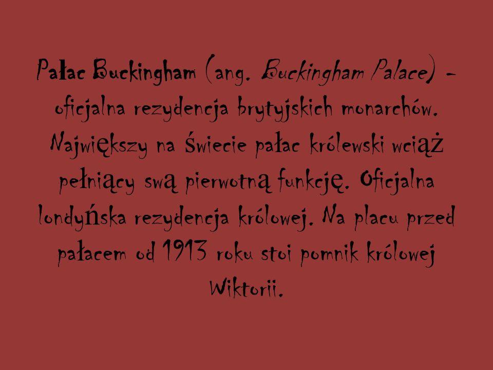 Pałac Buckingham (ang. Buckingham Palace) - oficjalna rezydencja brytyjskich monarchów.
