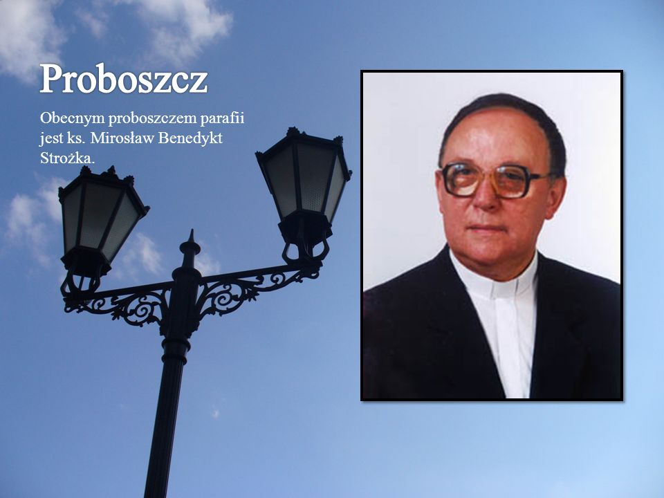 Proboszcz Obecnym proboszczem parafii jest ks. Mirosław Benedykt Strożka.