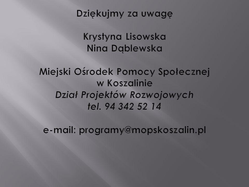 Dziękujmy za uwagę Krystyna Lisowska Nina Dąblewska Miejski Ośrodek Pomocy Społecznej w Koszalinie Dział Projektów Rozwojowych tel.