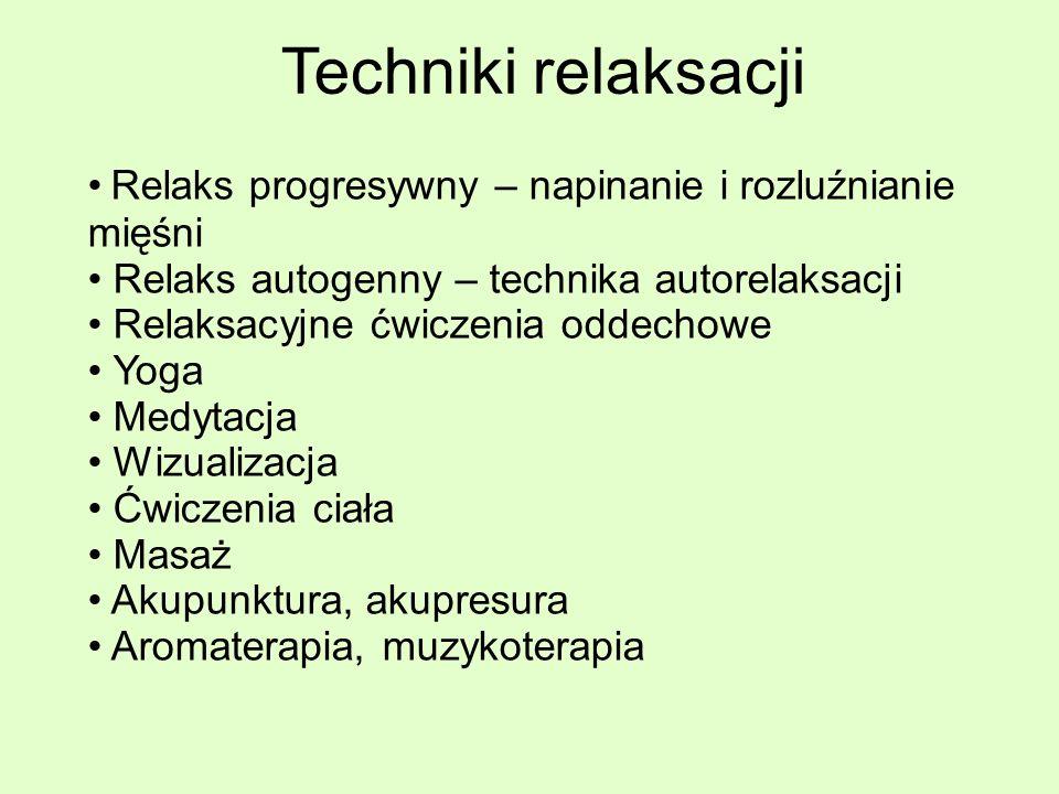 Techniki relaksacji Relaks progresywny – napinanie i rozluźnianie mięśni. Relaks autogenny – technika autorelaksacji.