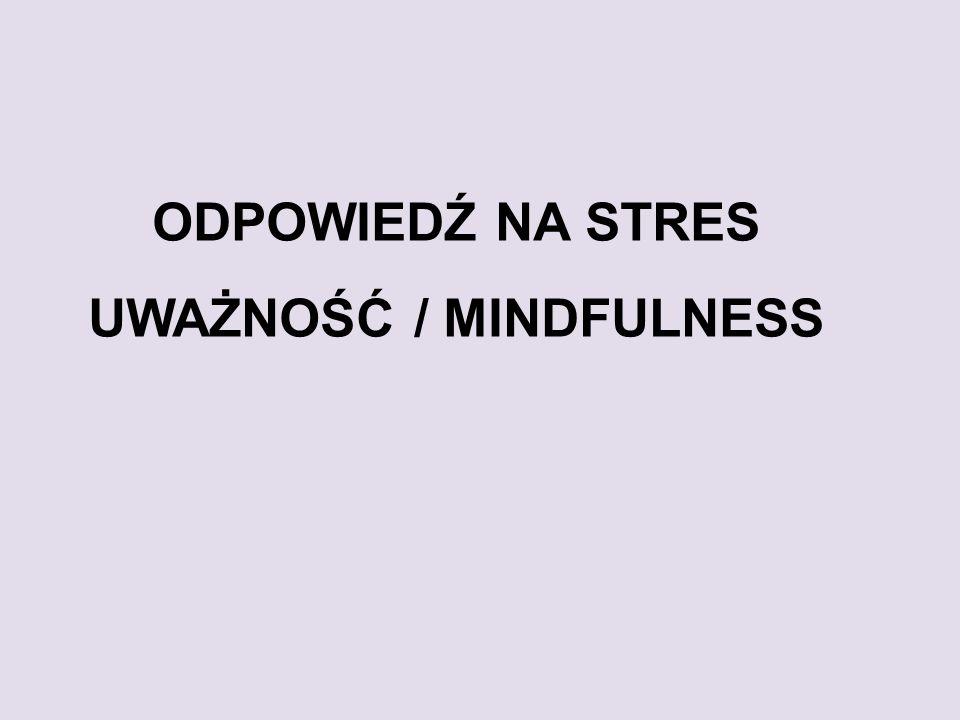 Odpowiedź na stres uważność / mindfulness