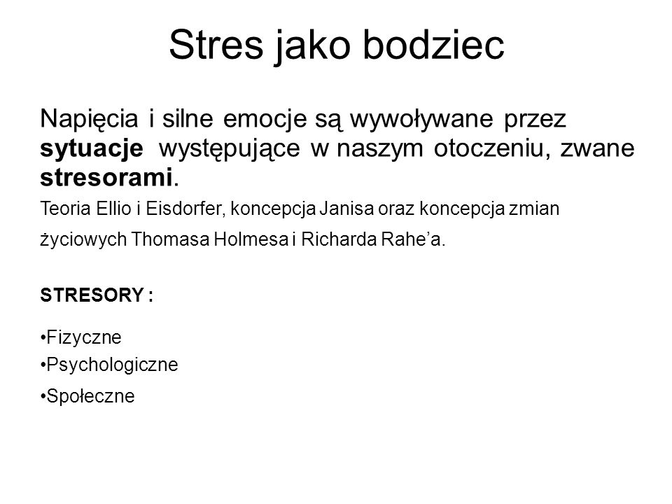Stres jako bodziec Napięcia i silne emocje są wywoływane przez sytuacje występujące w naszym otoczeniu, zwane stresorami.