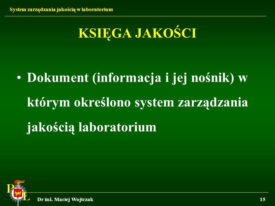 KSIĘGA JAKOŚCI Dokument (informacja i jej nośnik) w którym określono system zarządzania jakością laboratorium.