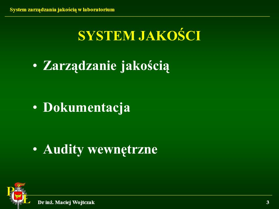 SYSTEM JAKOŚCI Zarządzanie jakością Dokumentacja Audity wewnętrzne