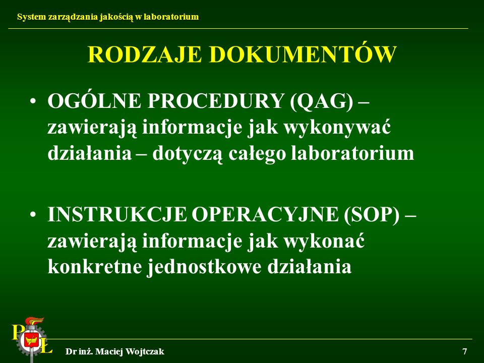 RODZAJE DOKUMENTÓW OGÓLNE PROCEDURY (QAG) – zawierają informacje jak wykonywać działania – dotyczą całego laboratorium.
