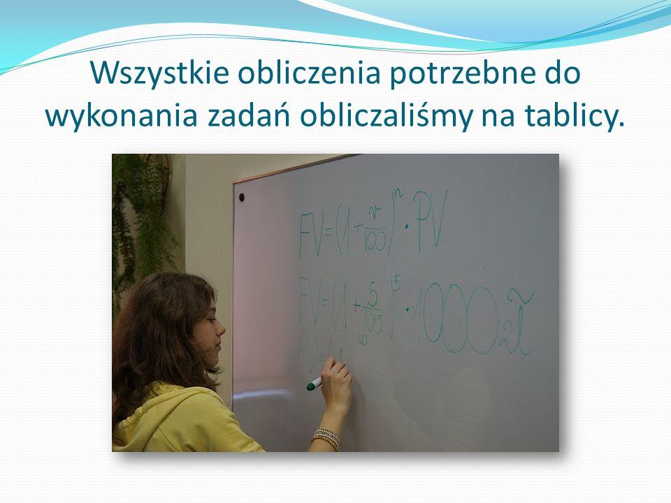 Wszystkie obliczenia potrzebne do wykonania zadań obliczaliśmy na tablicy.