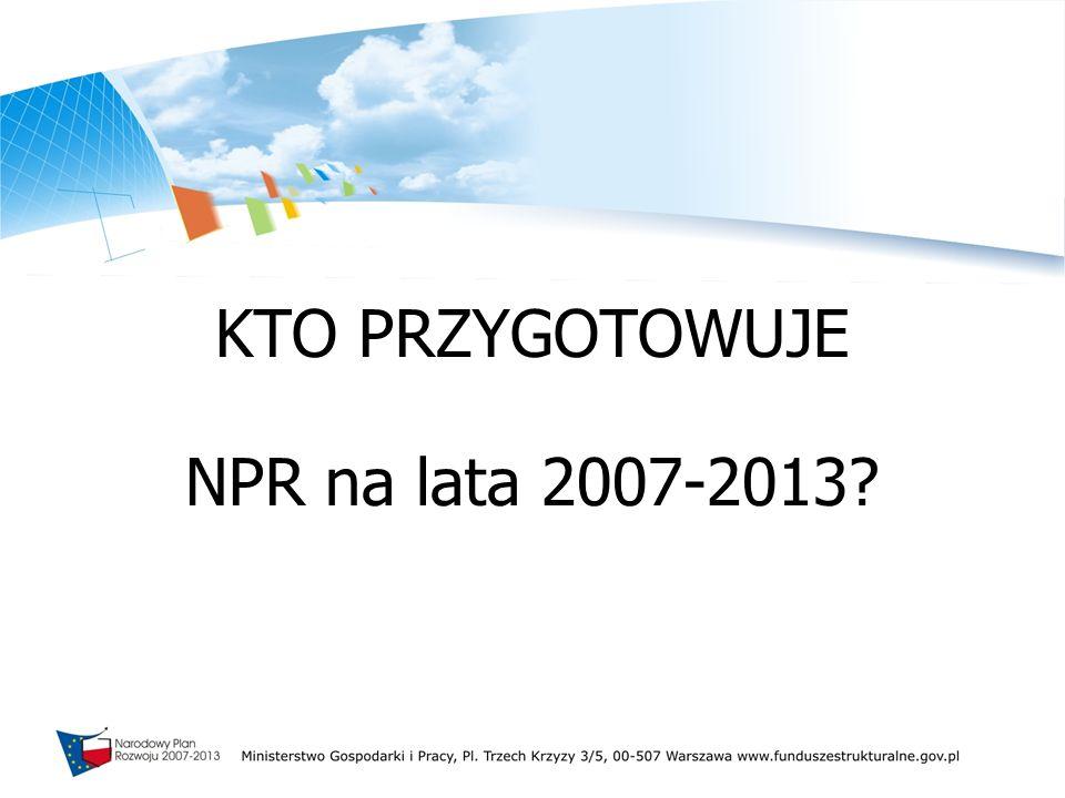 KTO PRZYGOTOWUJE NPR na lata 2007-2013