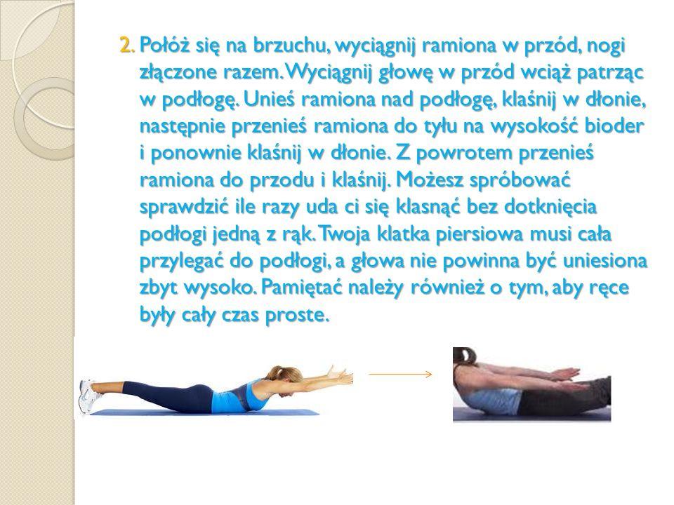 2. Połóż się na brzuchu, wyciągnij ramiona w przód, nogi złączone razem.
