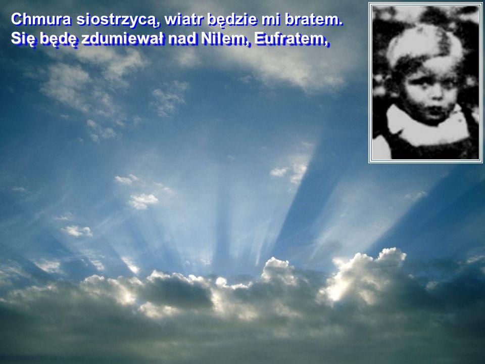 Chmura siostrzycą, wiatr będzie mi bratem.