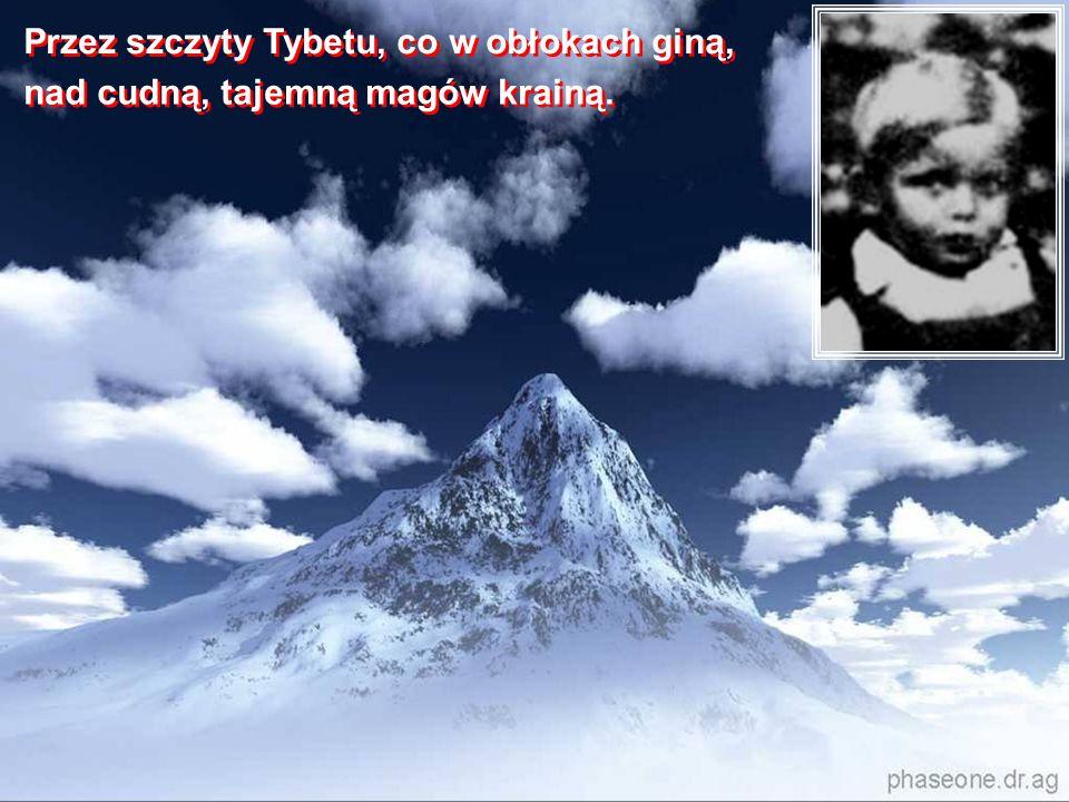 Przez szczyty Tybetu, co w obłokach giną,