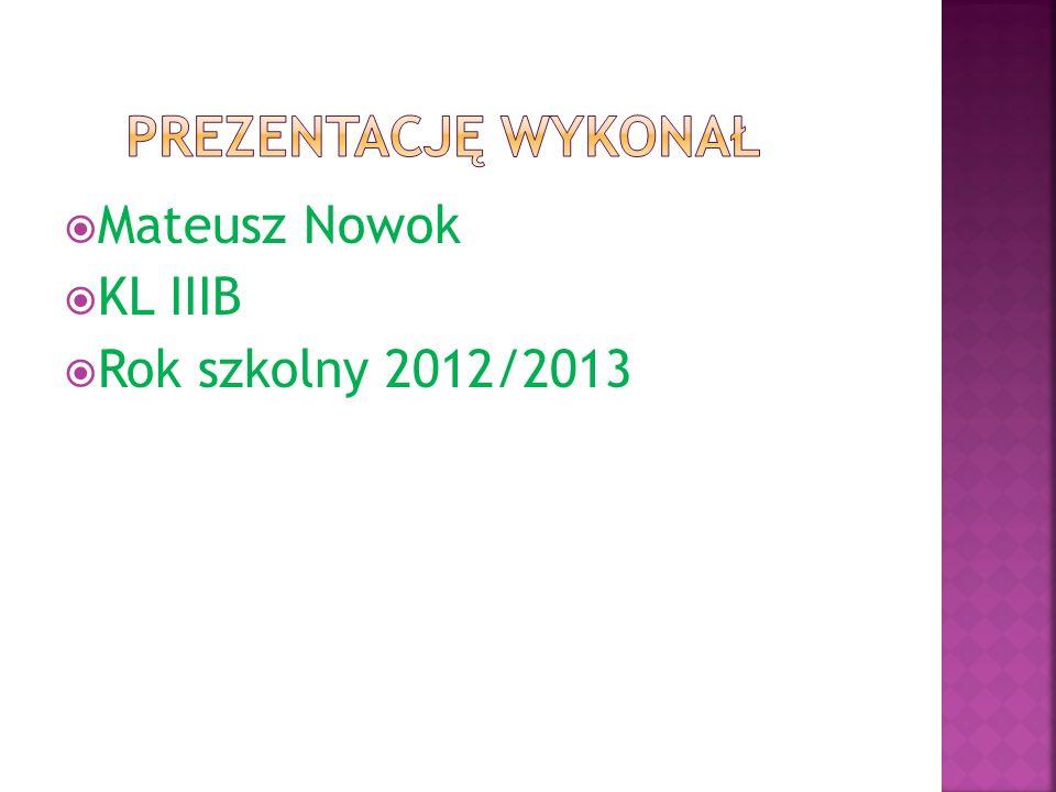 Prezentację wykonał Mateusz Nowok KL IIIB Rok szkolny 2012/2013