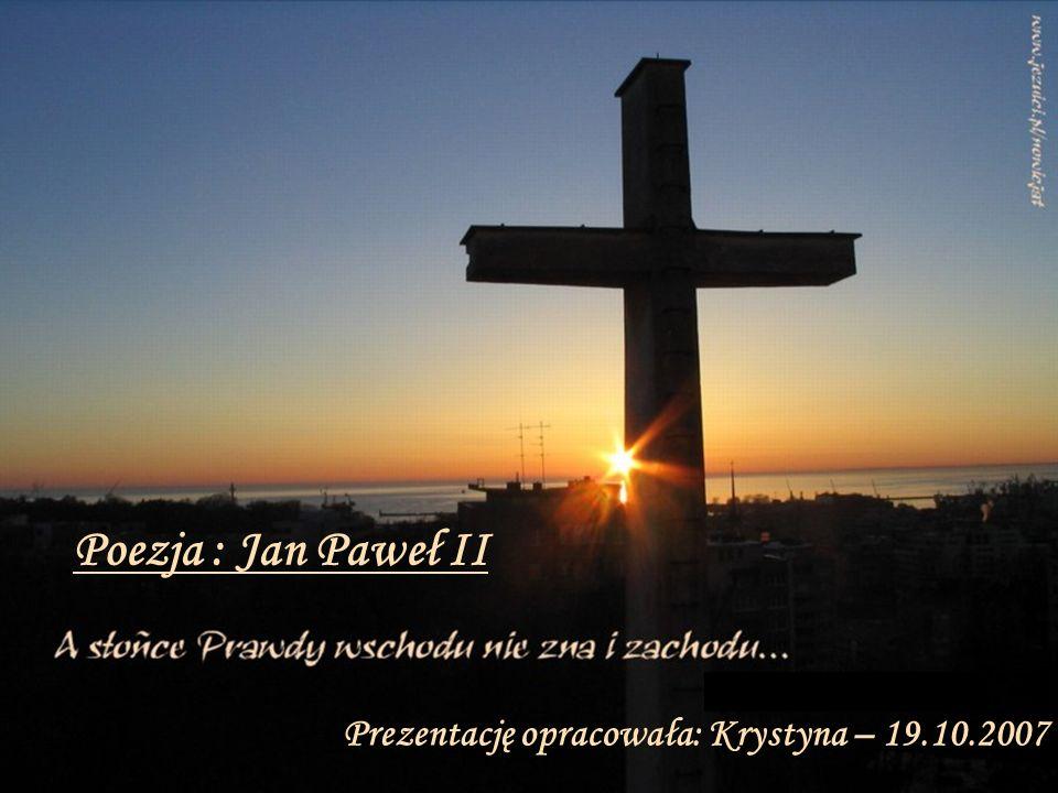 Poezja : Jan Paweł II Prezentację opracowała: Krystyna – 19.10.2007