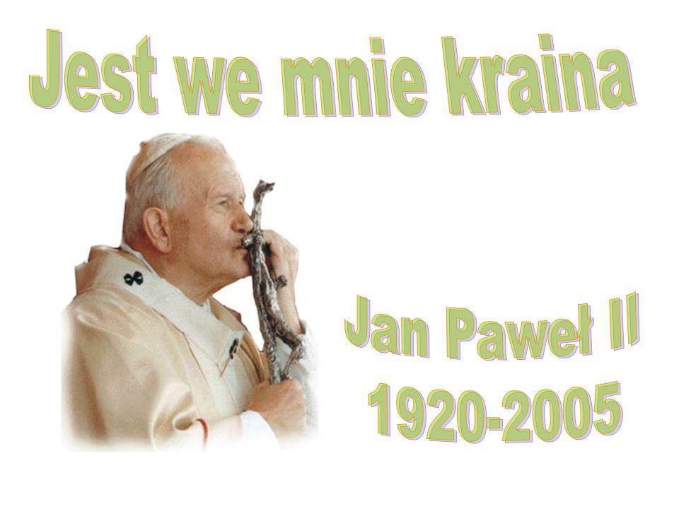 Jest we mnie kraina Jan Paweł II 1920-2005