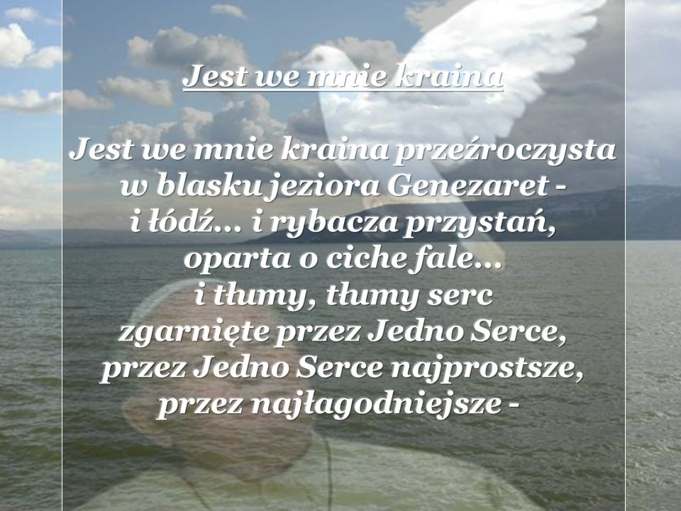 Jest we mnie kraina Jest we mnie kraina przeźroczysta w blasku jeziora Genezaret - i łódź...