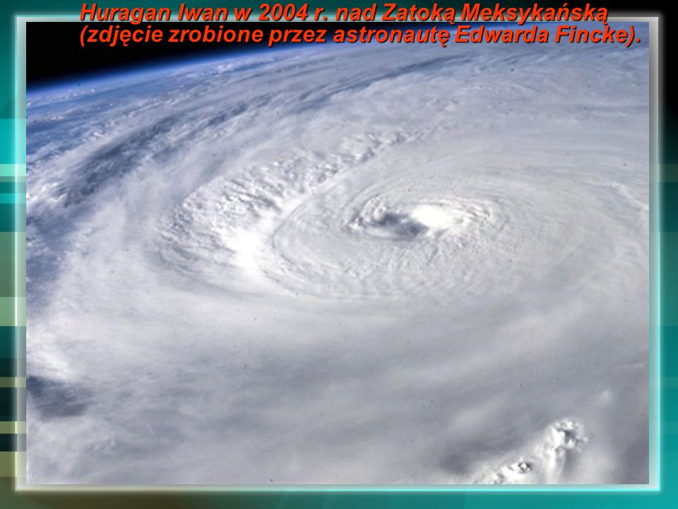Huragan Iwan w 2004 r. nad Zatoką Meksykańską (zdjęcie zrobione przez astronautę Edwarda Fincke).