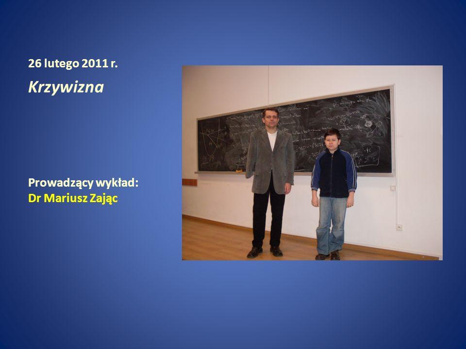 26 lutego 2011 r. Krzywizna Prowadzący wykład: Dr Mariusz Zając