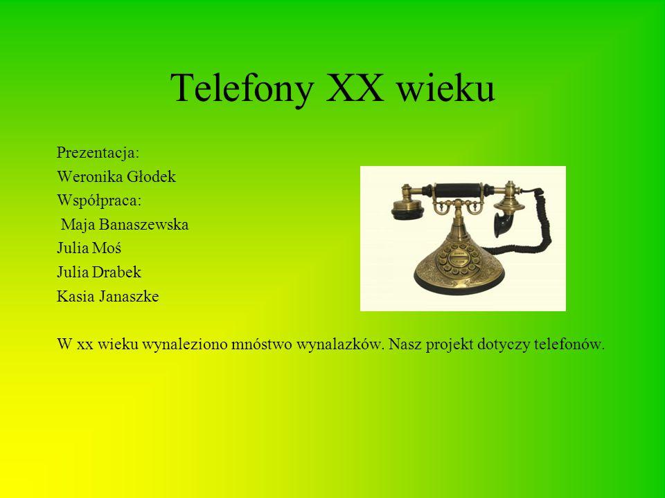 Telefony XX wieku Prezentacja: Weronika Głodek Współpraca: