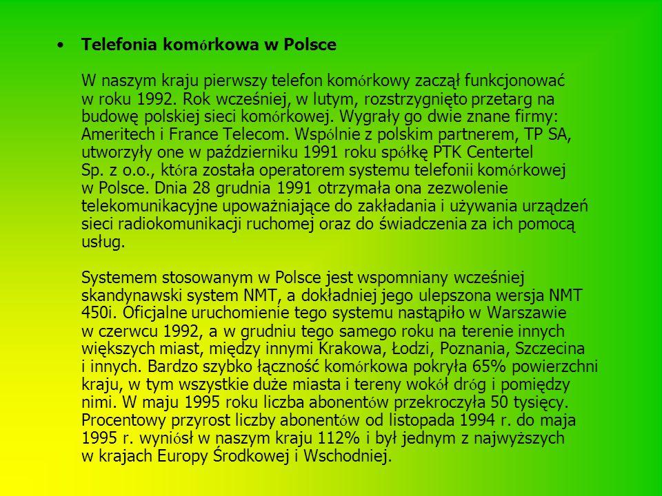 Telefonia komórkowa w Polsce W naszym kraju pierwszy telefon komórkowy zaczął funkcjonować w roku 1992.