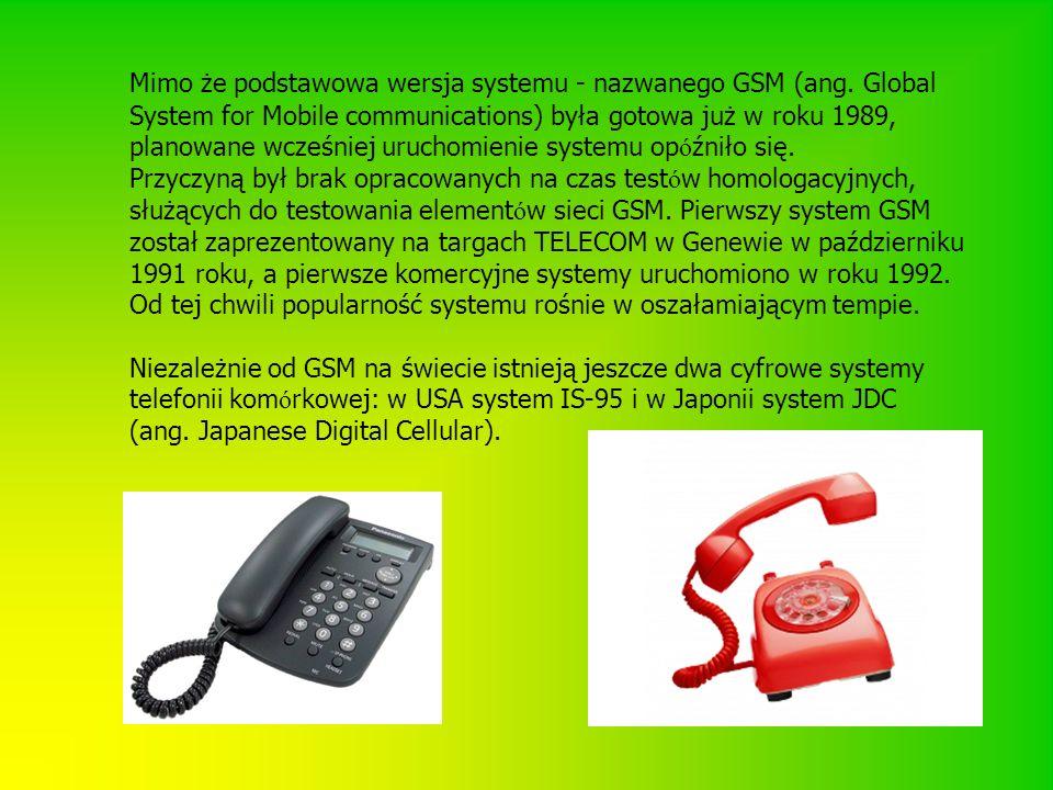 Mimo że podstawowa wersja systemu - nazwanego GSM (ang
