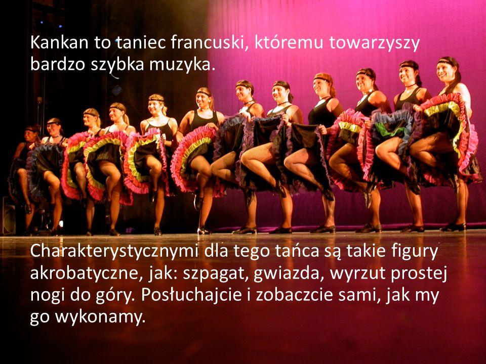 Kankan to taniec francuski, któremu towarzyszy bardzo szybka muzyka