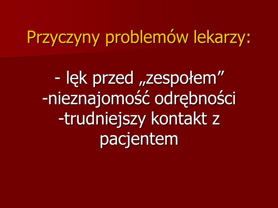 """Przyczyny problemów lekarzy: - lęk przed """"zespołem -nieznajomość odrębności -trudniejszy kontakt z pacjentem"""