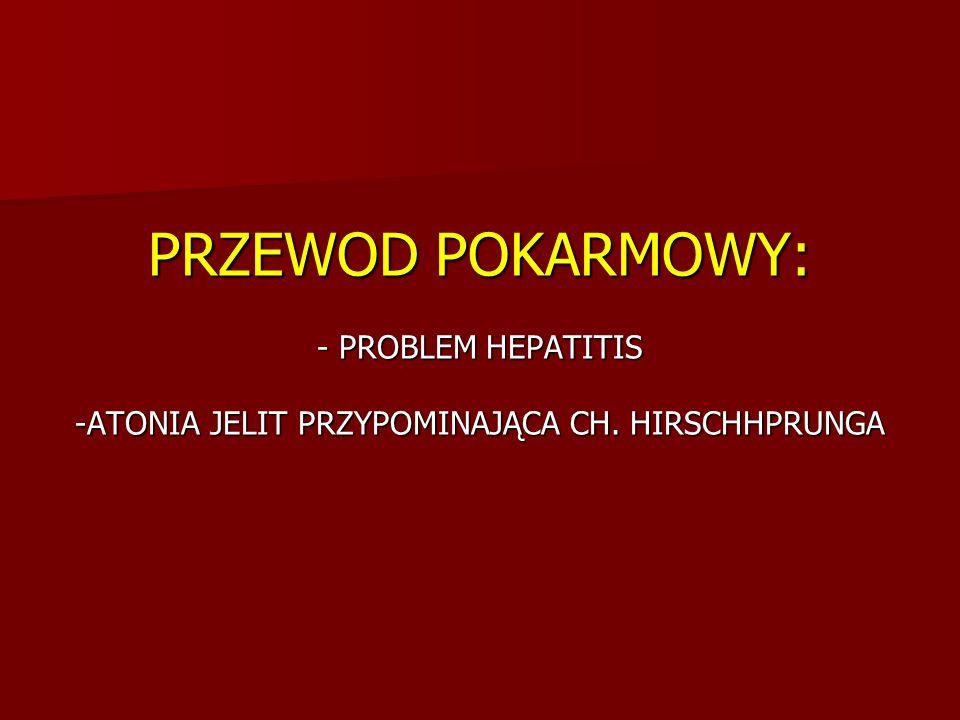 PRZEWOD POKARMOWY: - PROBLEM HEPATITIS -ATONIA JELIT PRZYPOMINAJĄCA CH