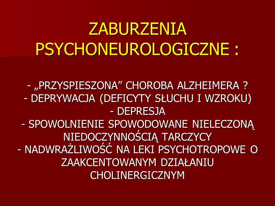 """ZABURZENIA PSYCHONEUROLOGICZNE : - """"PRZYSPIESZONA CHOROBA ALZHEIMERA"""