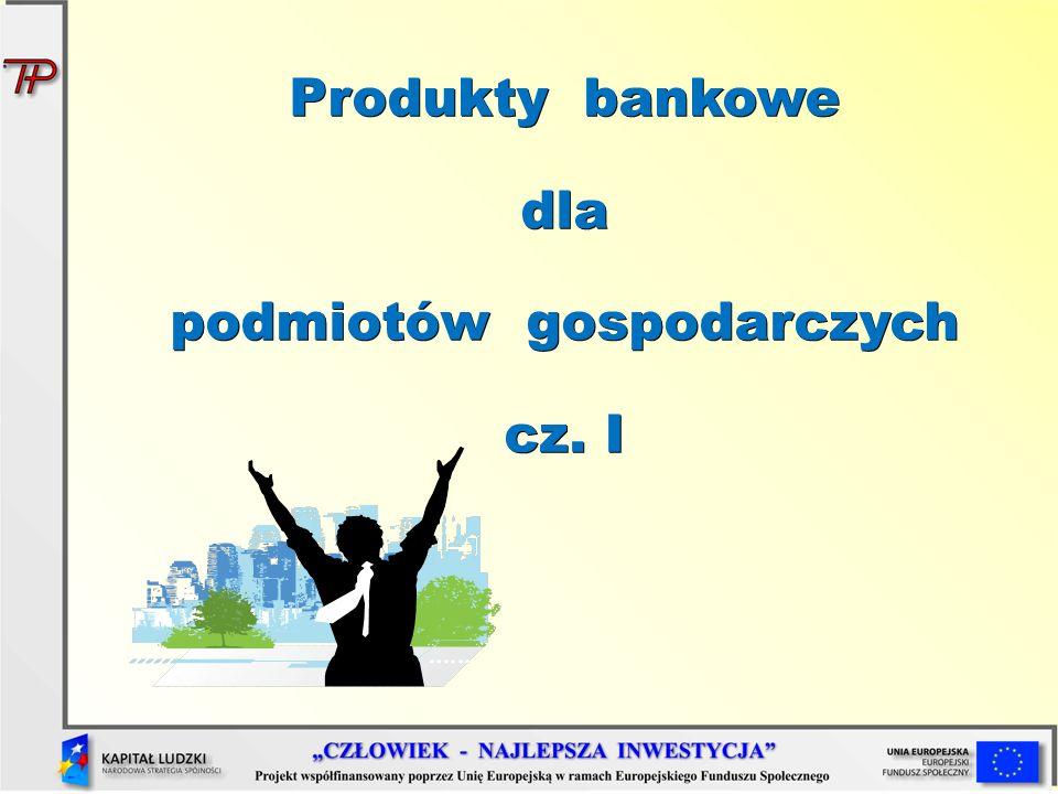 Produkty bankowe dla podmiotów gospodarczych cz. I