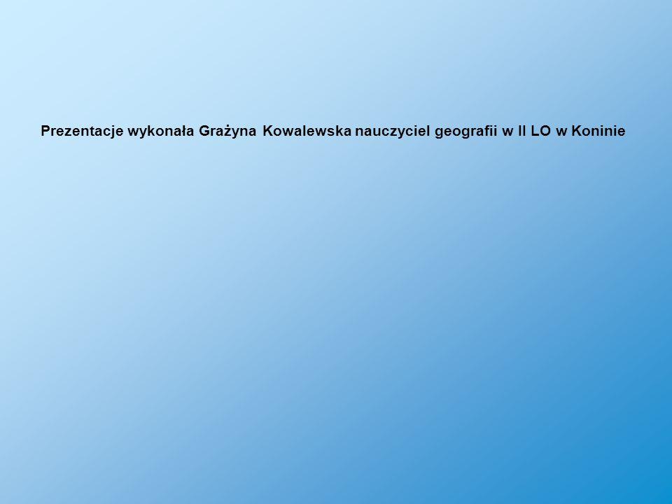 Prezentacje wykonała Grażyna Kowalewska nauczyciel geografii w II LO w Koninie