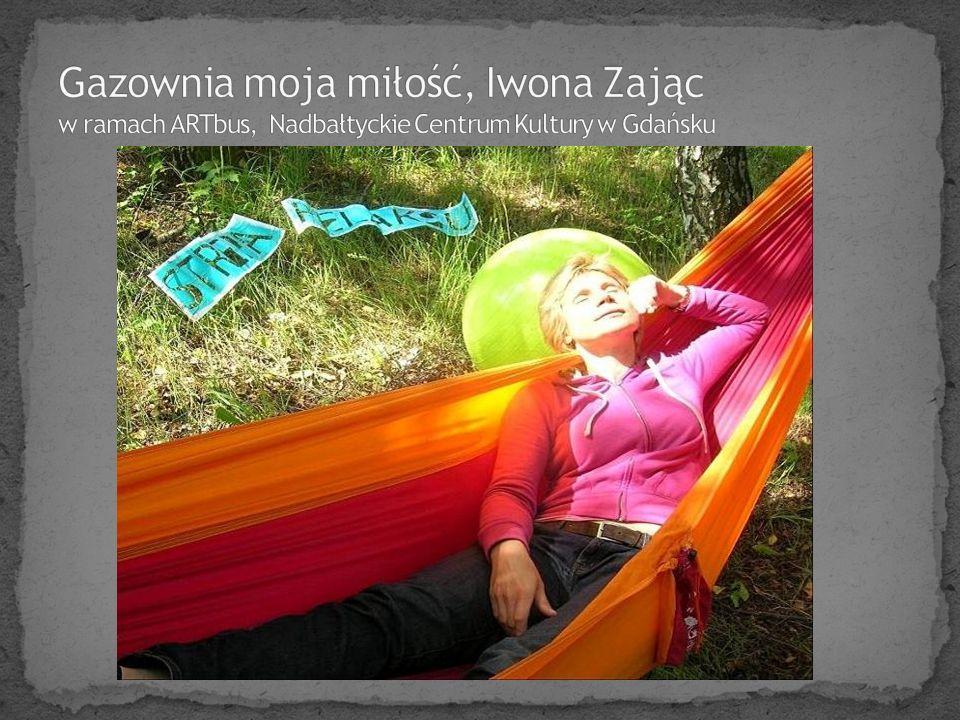 Gazownia moja miłość, Iwona Zając w ramach ARTbus, Nadbałtyckie Centrum Kultury w Gdańsku