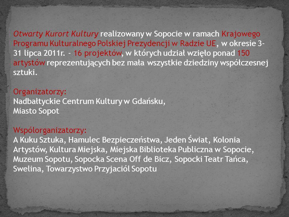 Otwarty Kurort Kultury realizowany w Sopocie w ramach Krajowego Programu Kulturalnego Polskiej Prezydencji w Radzie UE, w okresie 3-31 lipca 2011r. - 16 projektów, w których udział wzięło ponad 150 artystów reprezentujących bez mała wszystkie dziedziny współczesnej sztuki.