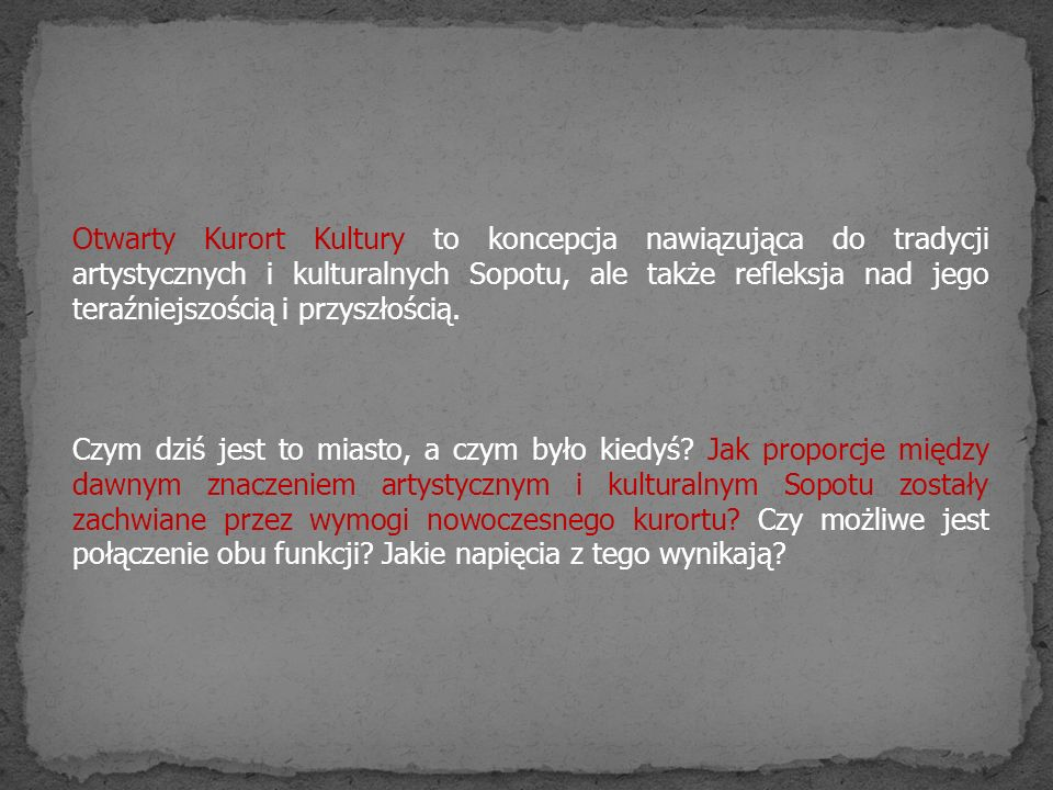 Otwarty Kurort Kultury to koncepcja nawiązująca do tradycji artystycznych i kulturalnych Sopotu, ale także refleksja nad jego teraźniejszością i przyszłością.