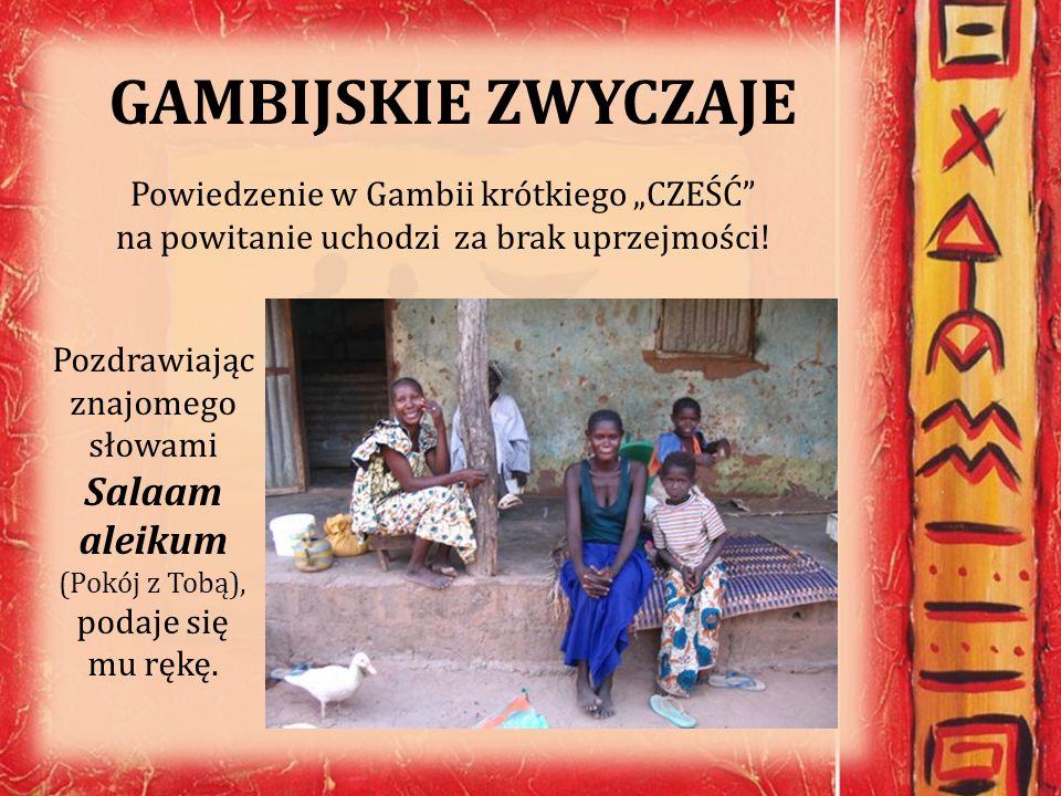 """GAMBIJSKIE ZWYCZAJE Powiedzenie w Gambii krótkiego """"CZEŚĆ na powitanie uchodzi za brak uprzejmości!"""