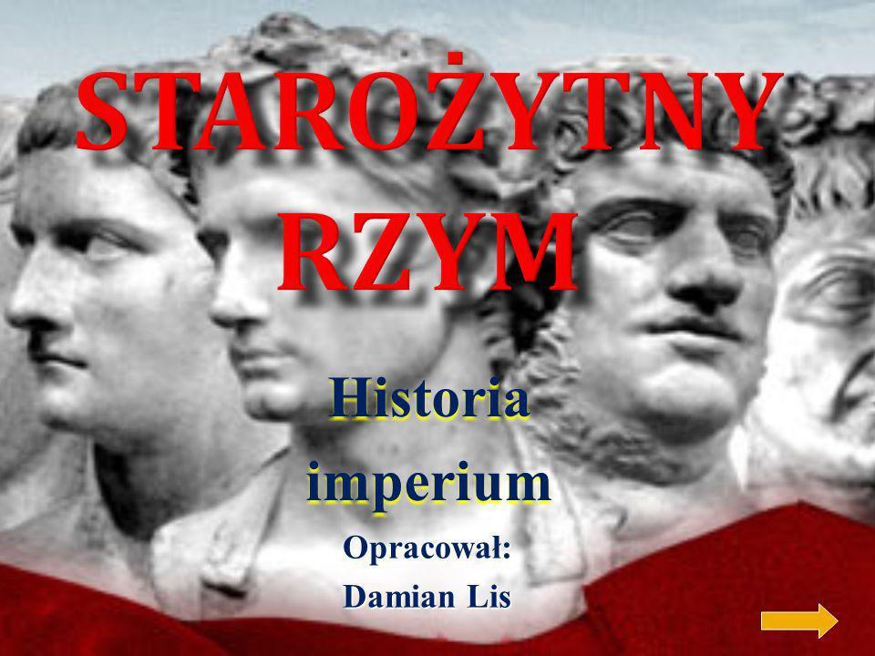Starożytny rzym Historia imperium Opracował: Damian Lis